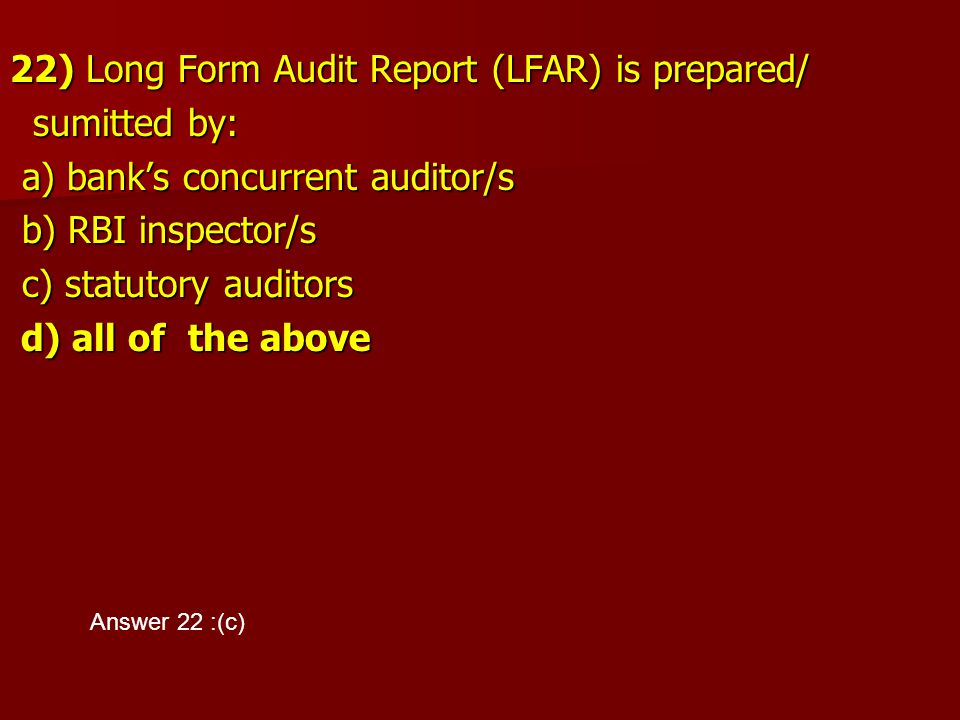 22) Long Form Audit Report (LFAR) is prepared/ sumitted by: