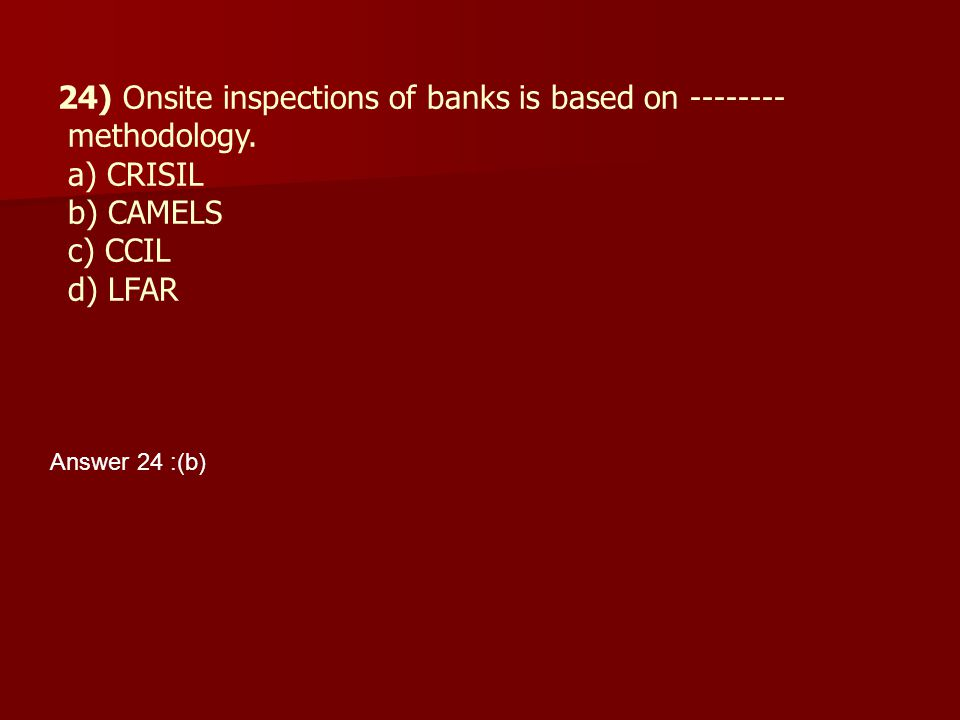 24) Onsite inspections of banks is based on -------- methodology.