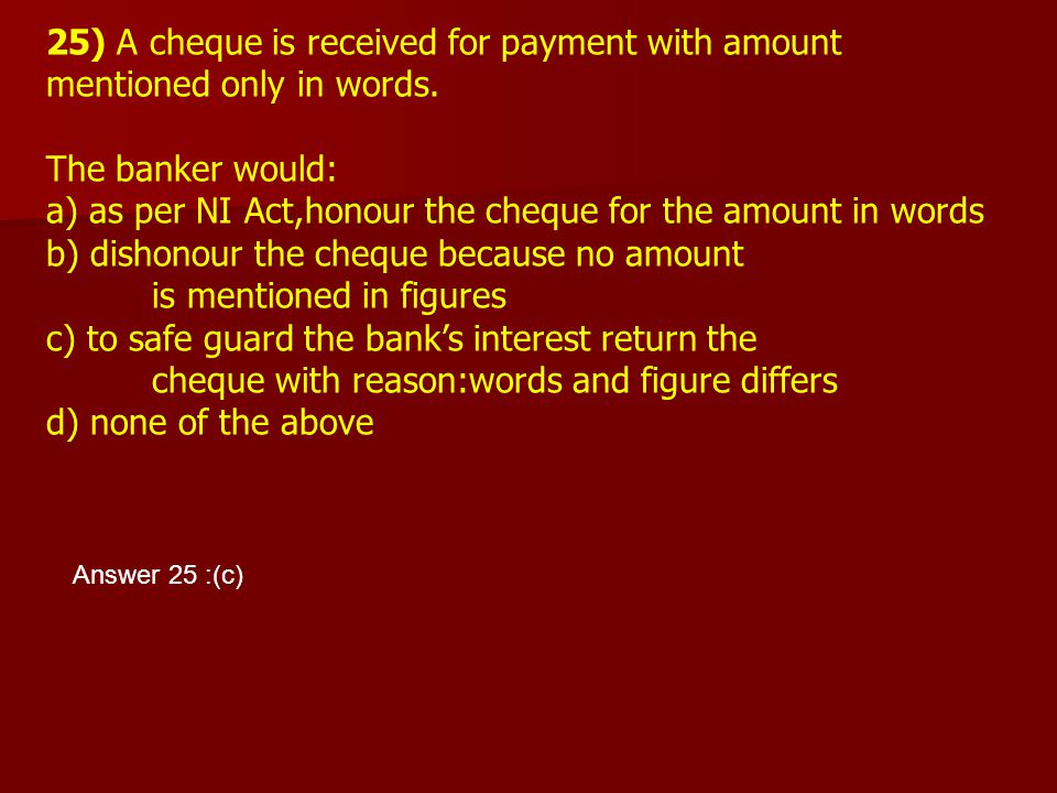 25) A cheque is received for payment with amount