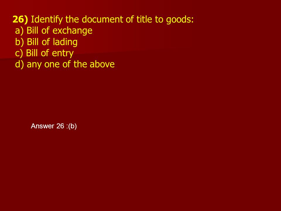26) Identify the document of title to goods: a) Bill of exchange