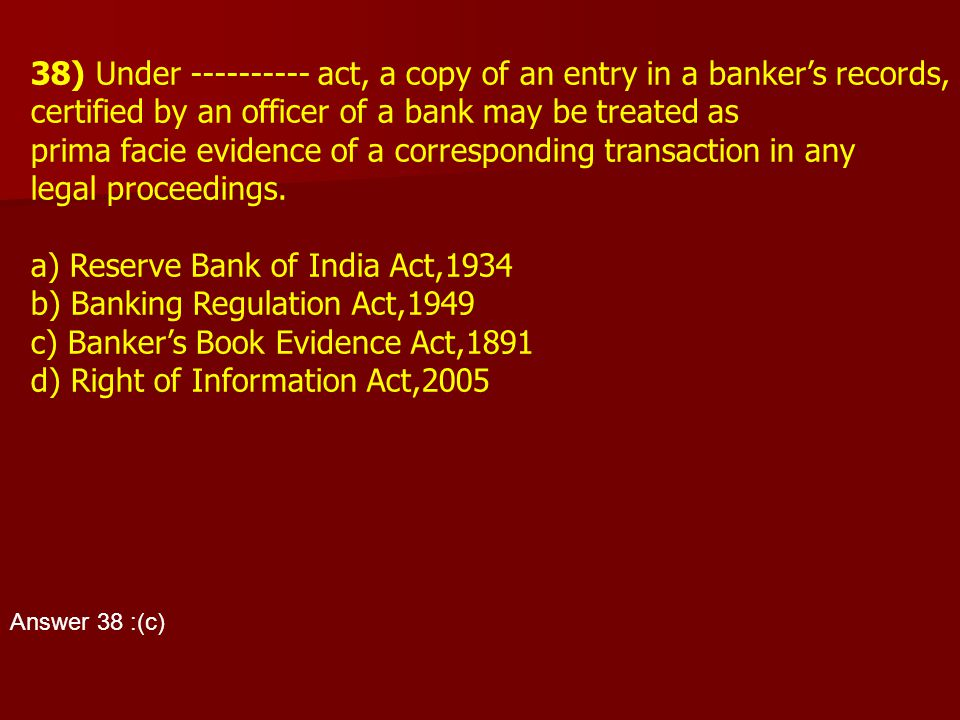 38) Under ---------- act, a copy of an entry in a banker's records,