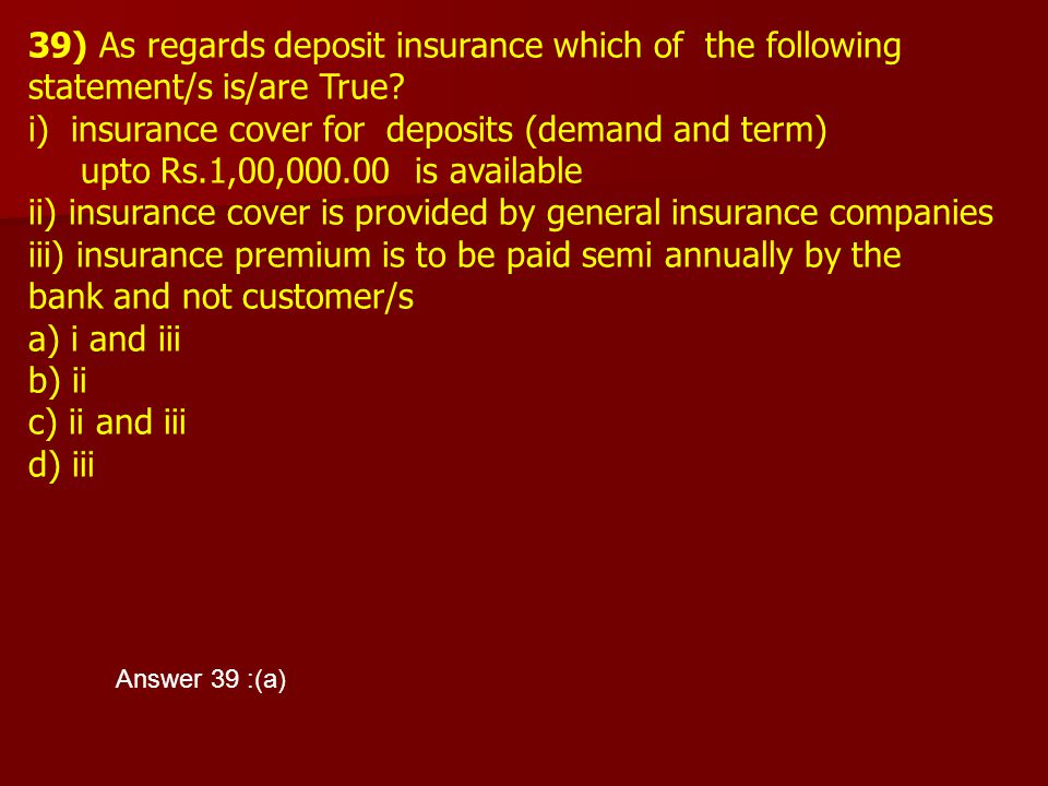 39) As regards deposit insurance which of the following
