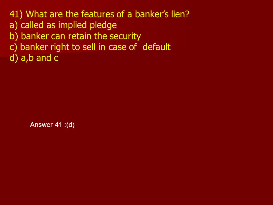 41) What are the features of a banker's lien