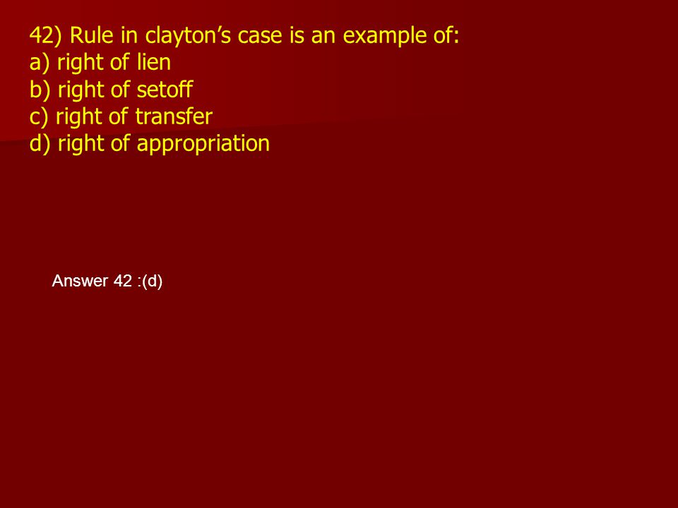 42) Rule in clayton's case is an example of: a) right of lien