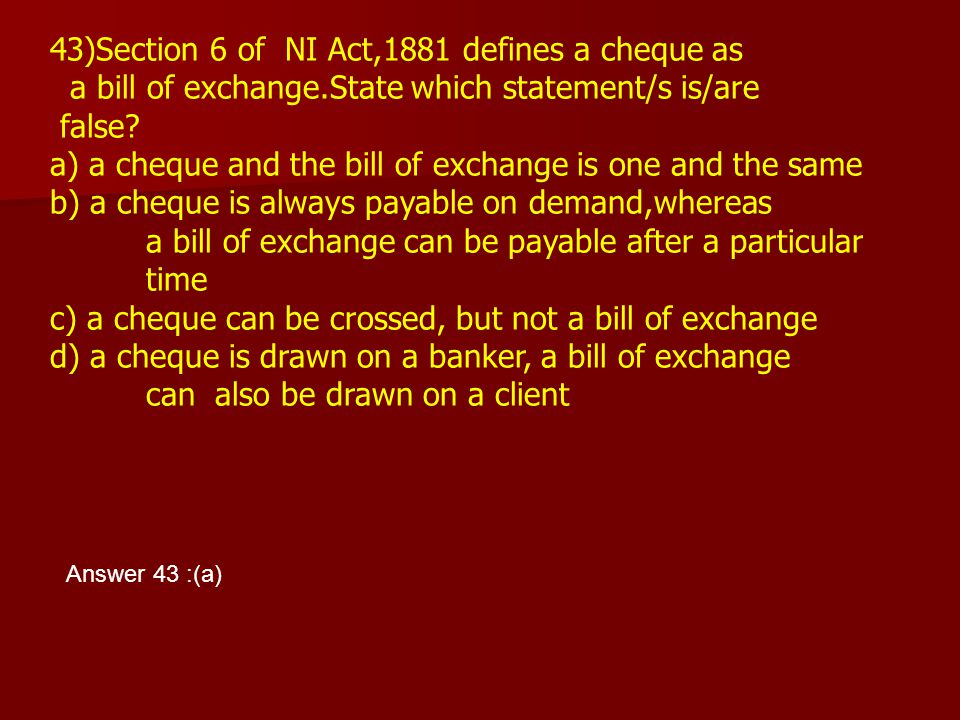 43)Section 6 of NI Act,1881 defines a cheque as