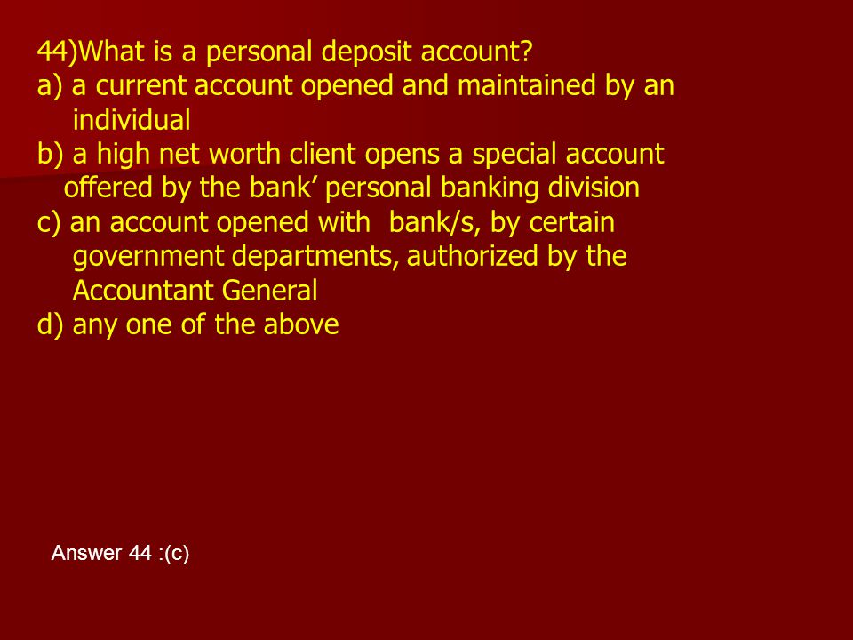 44)What is a personal deposit account