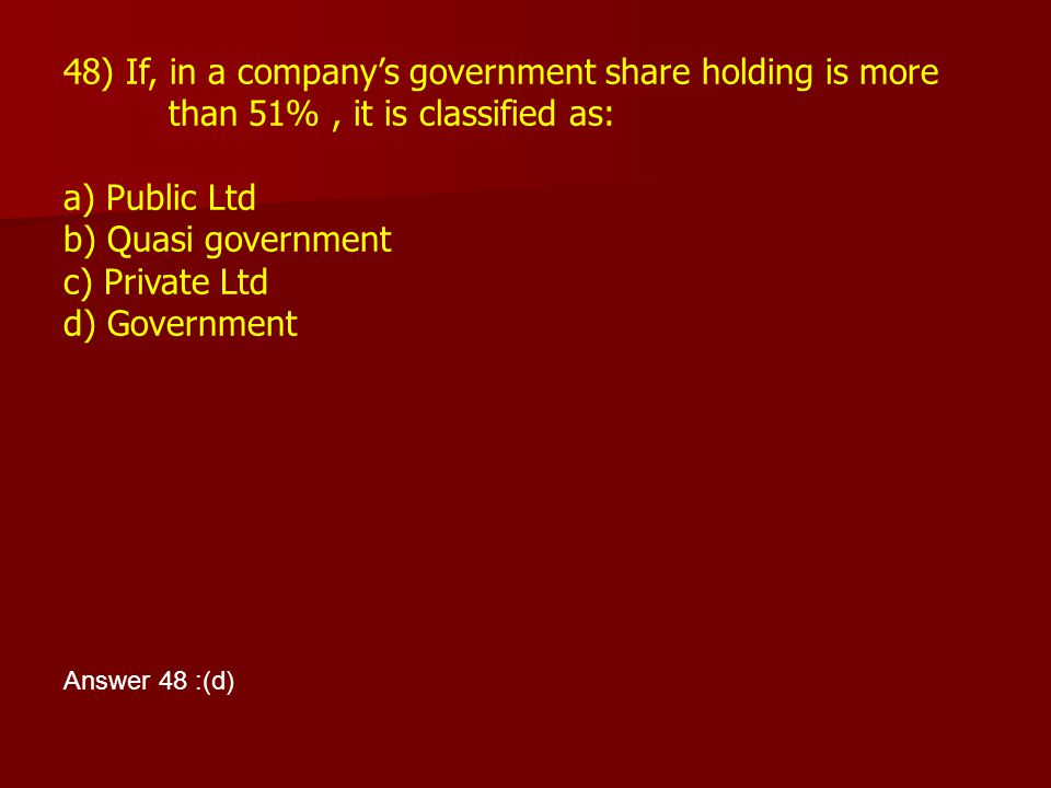 48) If, in a company's government share holding is more