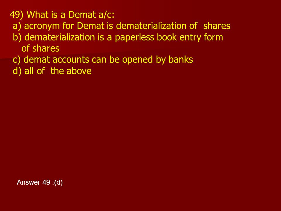 a) acronym for Demat is dematerialization of shares