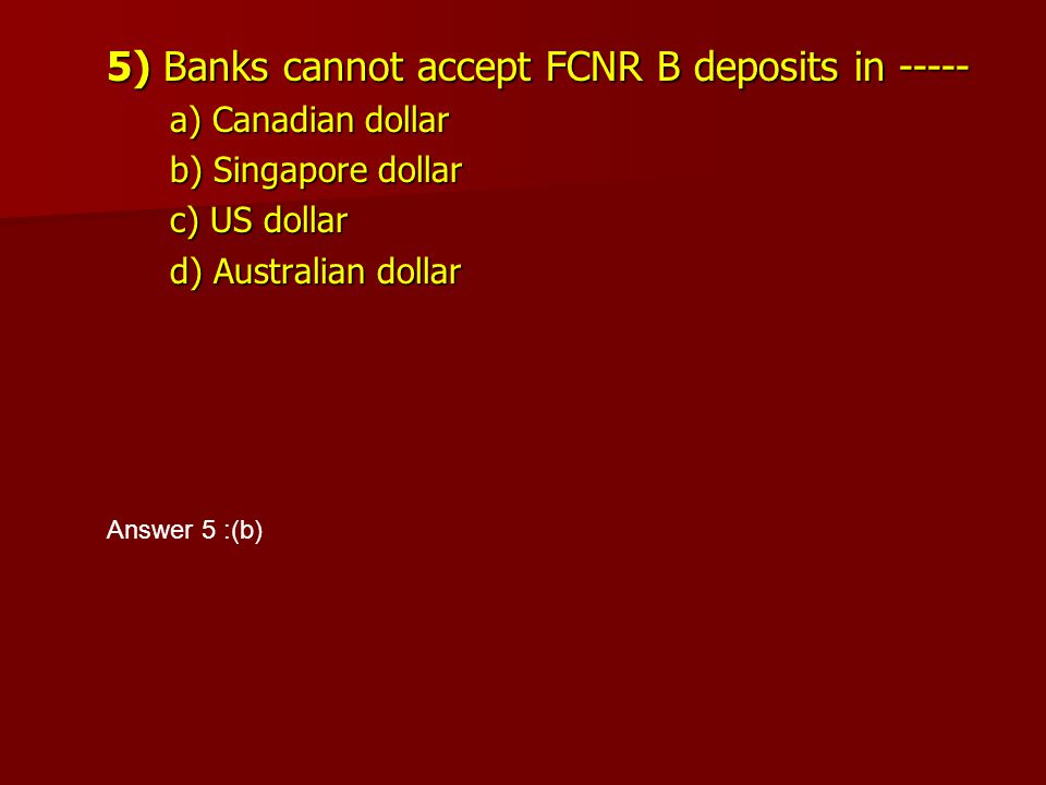 5) Banks cannot accept FCNR B deposits in -----