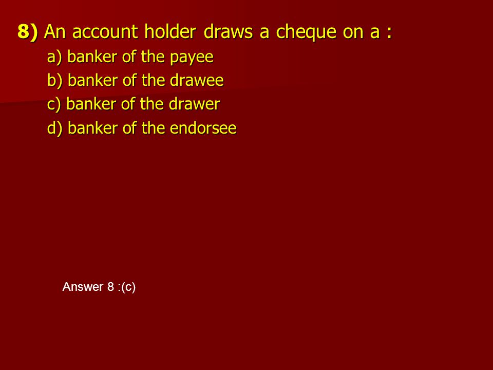 8) An account holder draws a cheque on a :