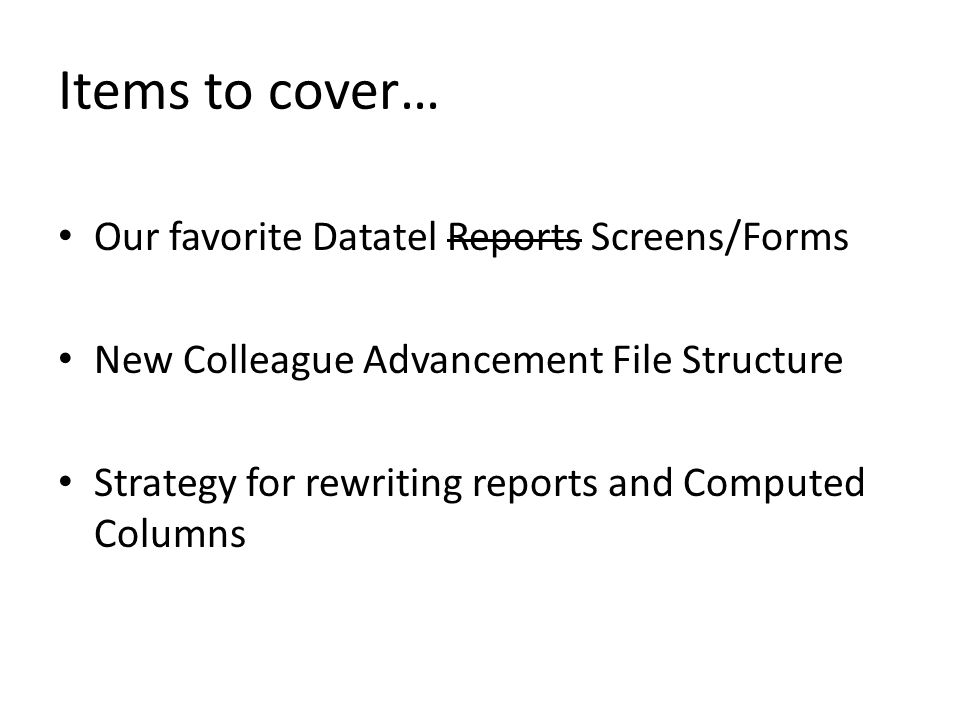 Items to cover… Our favorite Datatel Reports Screens/Forms