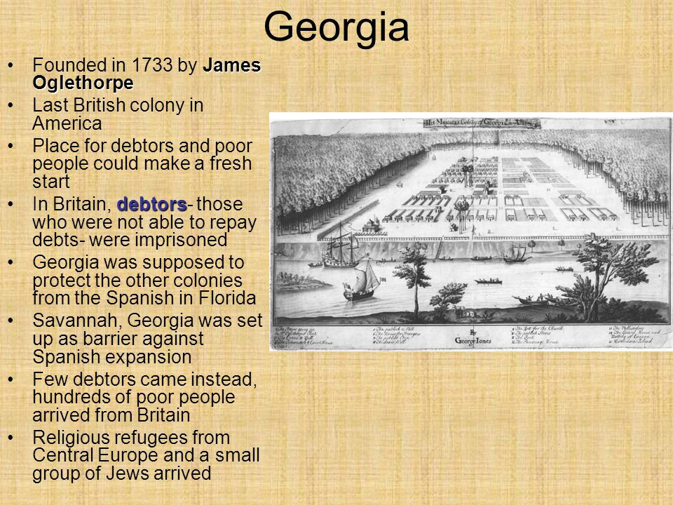 Georgia Founded in 1733 by James Oglethorpe