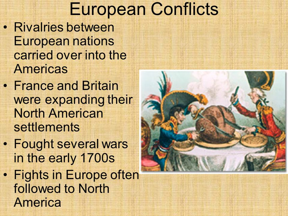 European Conflicts Rivalries between European nations carried over into the Americas.