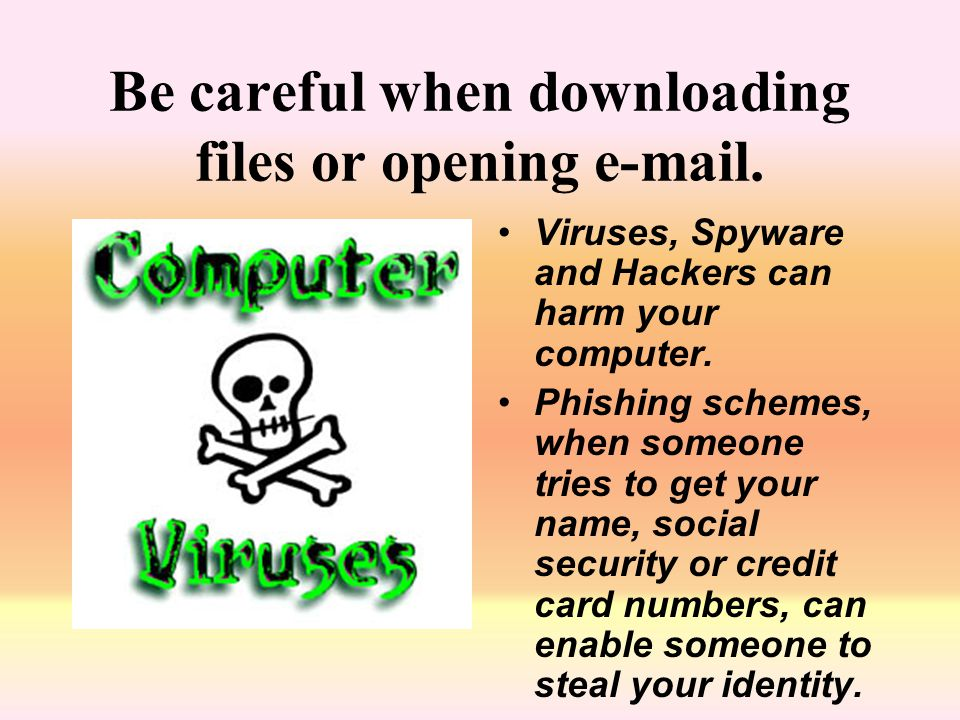 Be careful when downloading files or opening  .