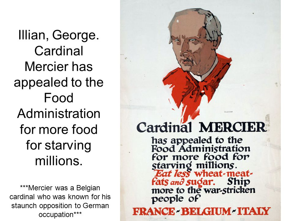 Illian, George. Cardinal Mercier has appealed to the Food Administration for more food for starving millions.