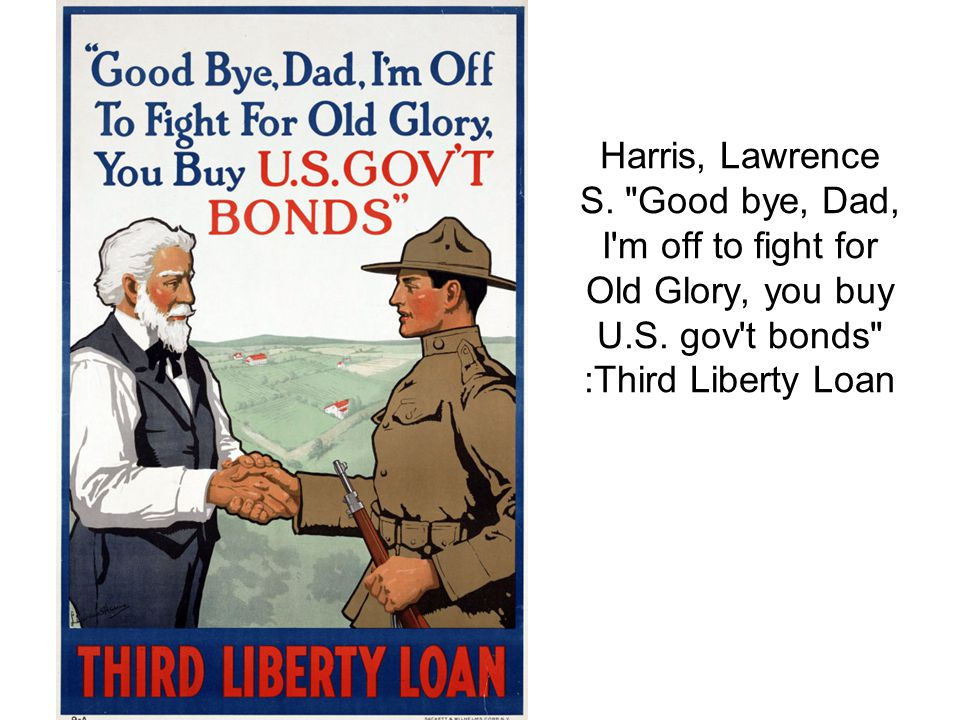 Harris, Lawrence S. Good bye, Dad, I m off to fight for Old Glory, you buy U.S.