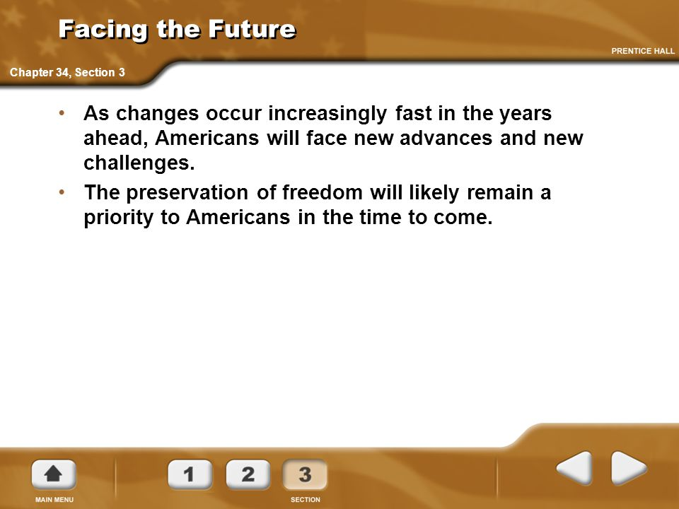 Facing the Future Chapter 34, Section 3. As changes occur increasingly fast in the years ahead, Americans will face new advances and new challenges.