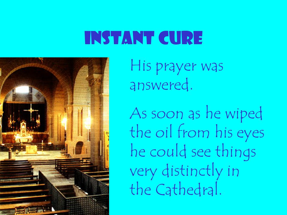 INSTANT CURE His prayer was answered.