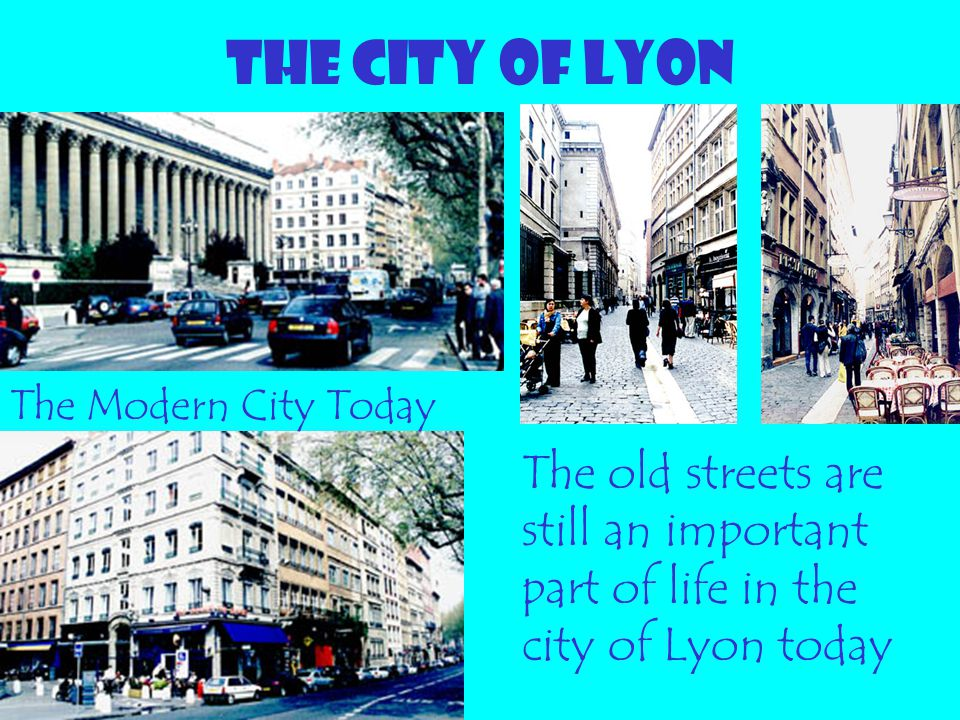 THE CITY OF LYON The Modern City Today.
