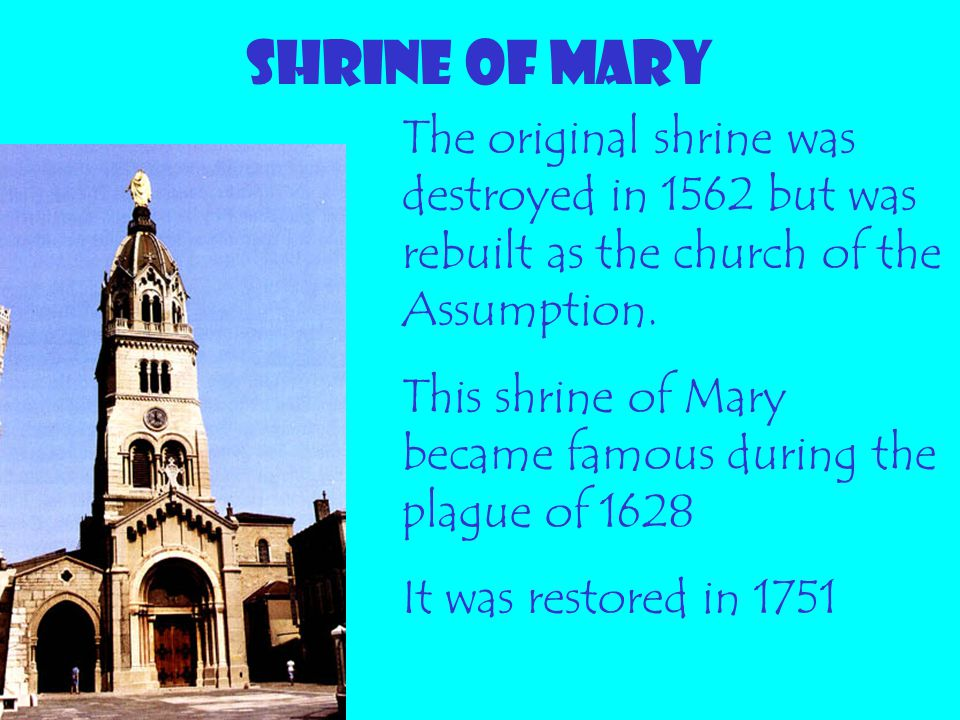 SHRINE OF MARY The original shrine was destroyed in 1562 but was rebuilt as the church of the Assumption.