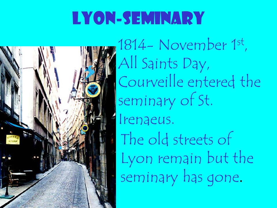 LYON-SEMINARY 1814- November 1st, All Saints Day, Courveille entered the seminary of St. Irenaeus.