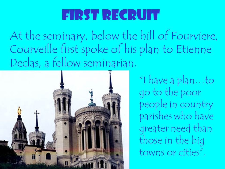 FIRST RECRUIT At the seminary, below the hill of Fourviere, Courveille first spoke of his plan to Etienne Declas, a fellow seminarian.