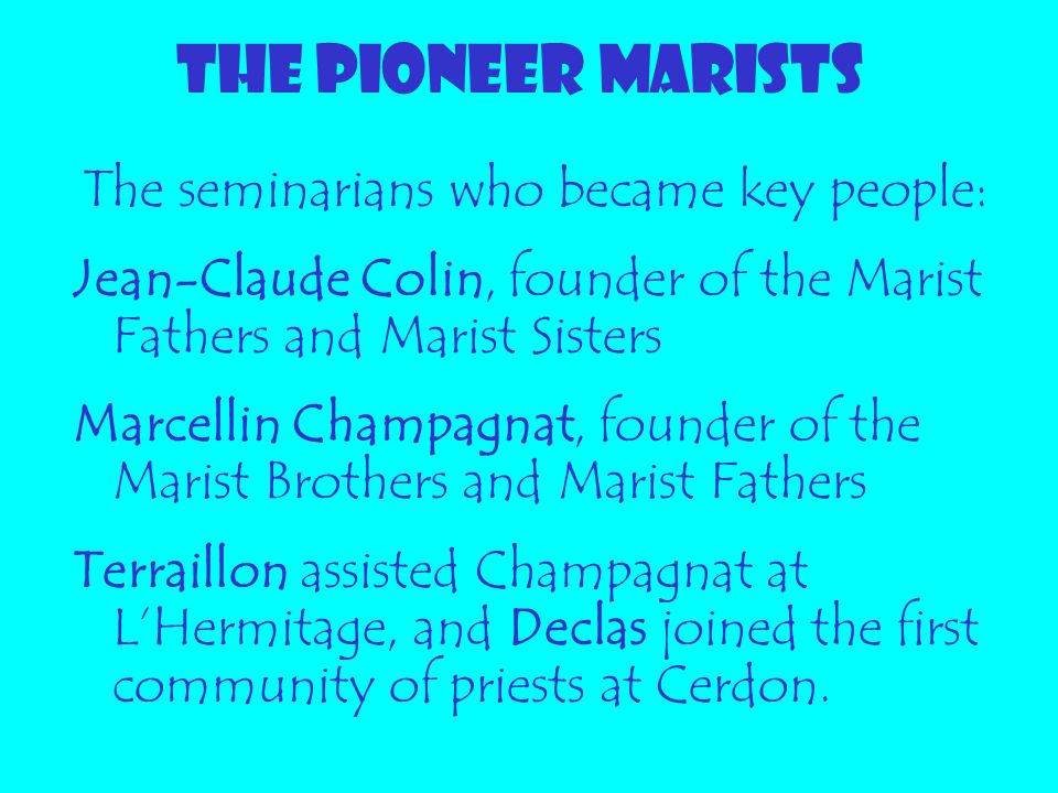 THE PIONEER MARISTS The seminarians who became key people: Jean-Claude Colin, founder of the Marist Fathers and Marist Sisters.