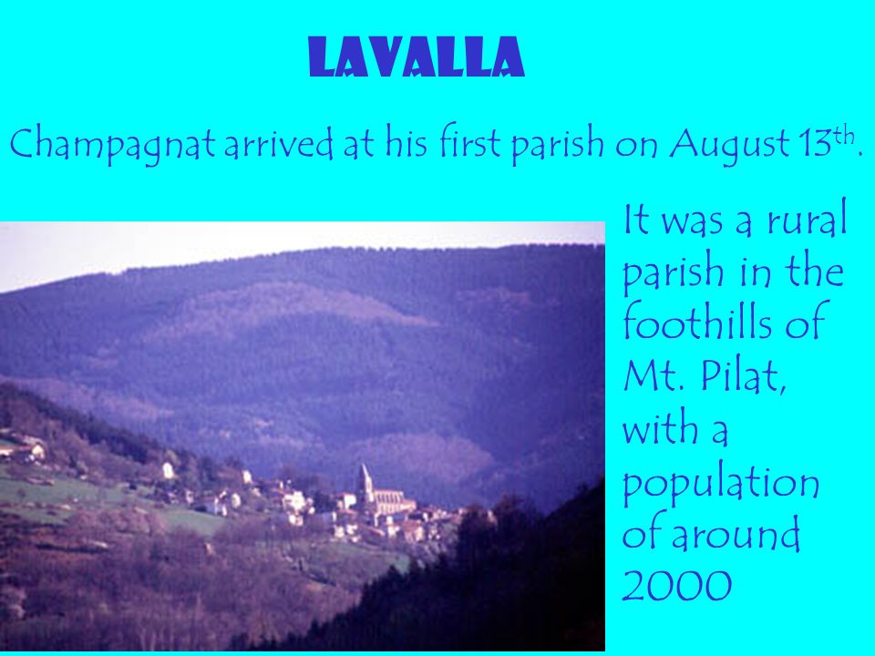 LAVALLA Champagnat arrived at his first parish on August 13th.