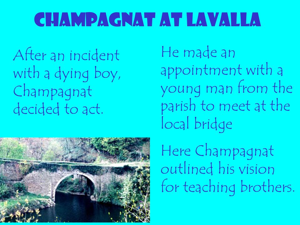 CHAMPAGNAT at LAVALLA He made an appointment with a young man from the parish to meet at the local bridge.