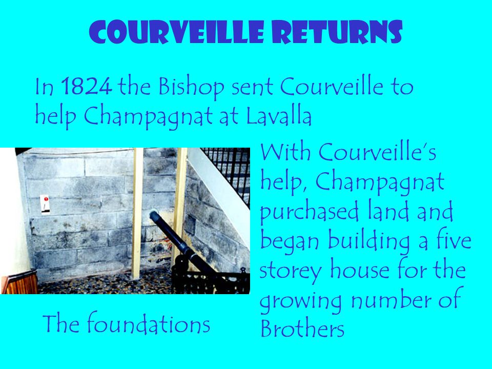 COURVEILLE RETURNS In 1824 the Bishop sent Courveille to help Champagnat at Lavalla.
