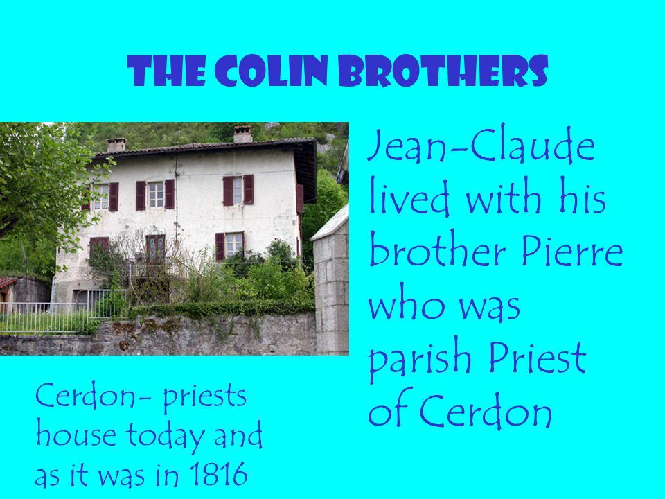THE COLIN BROTHERS Jean-Claude lived with his brother Pierre who was parish Priest of Cerdon.