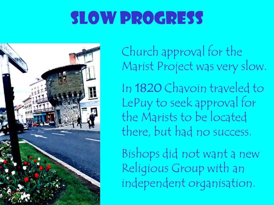 SLOW PROGRESS Church approval for the Marist Project was very slow.