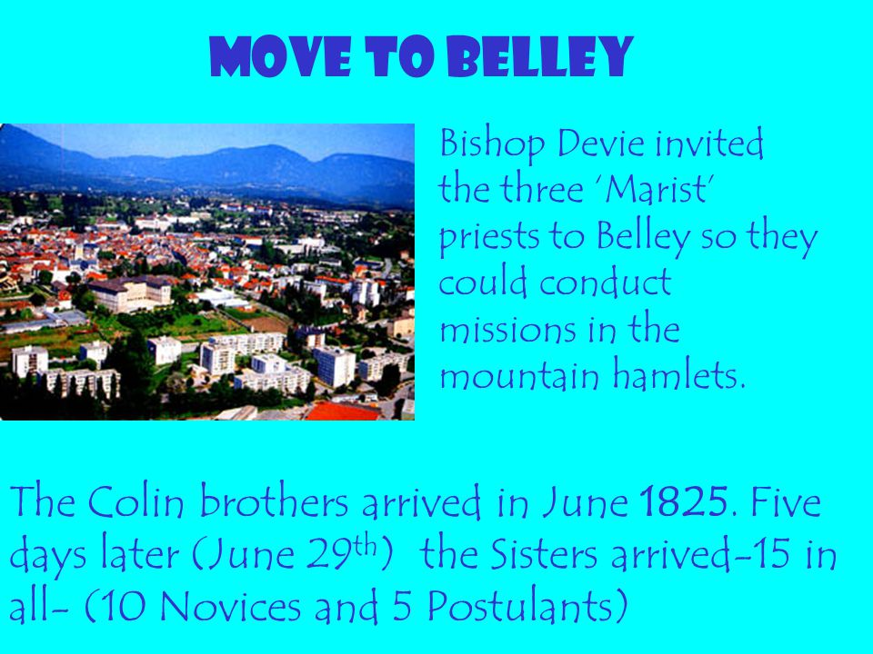MOVE TO BELLEY Bishop Devie invited the three 'Marist' priests to Belley so they could conduct missions in the mountain hamlets.