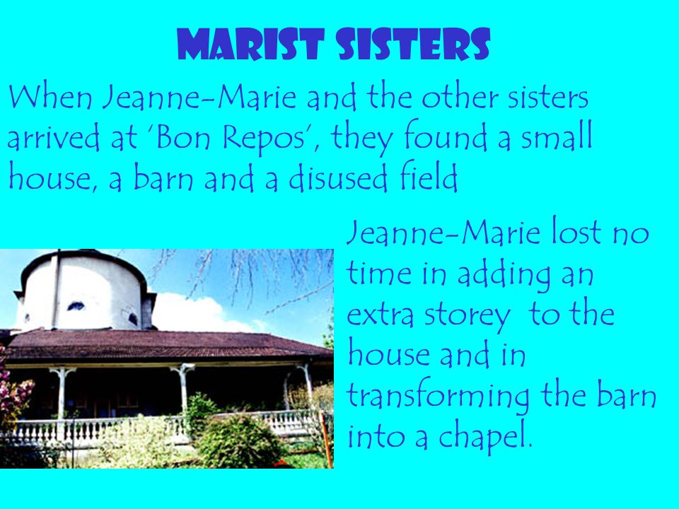 MARIST SISTERS When Jeanne-Marie and the other sisters arrived at 'Bon Repos', they found a small house, a barn and a disused field.