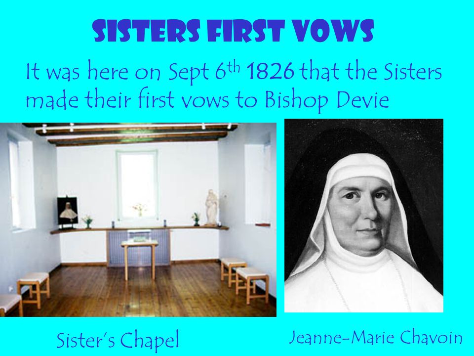 SISTERS FIRST VOWS It was here on Sept 6th 1826 that the Sisters made their first vows to Bishop Devie.