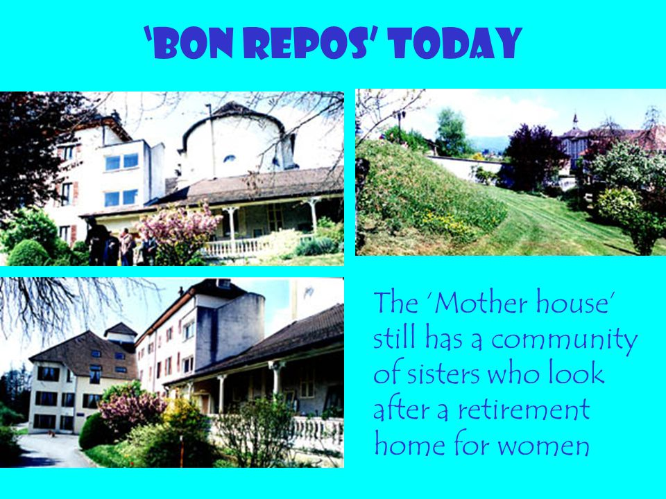 'BON REPOS' TODAY The 'Mother house' still has a community of sisters who look after a retirement home for women.