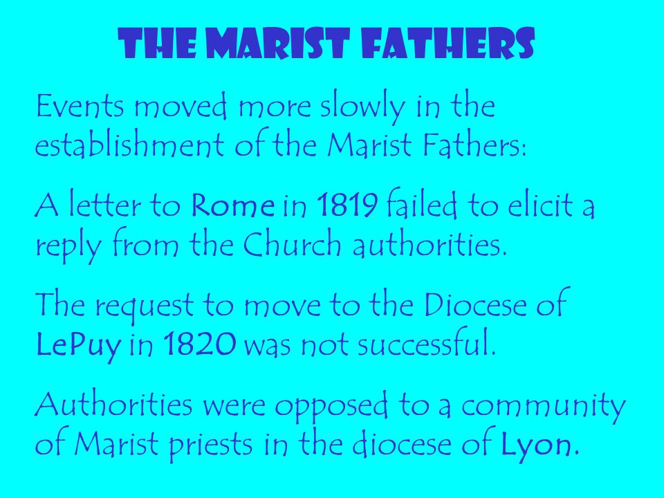THE MARIST FATHERS Events moved more slowly in the establishment of the Marist Fathers: