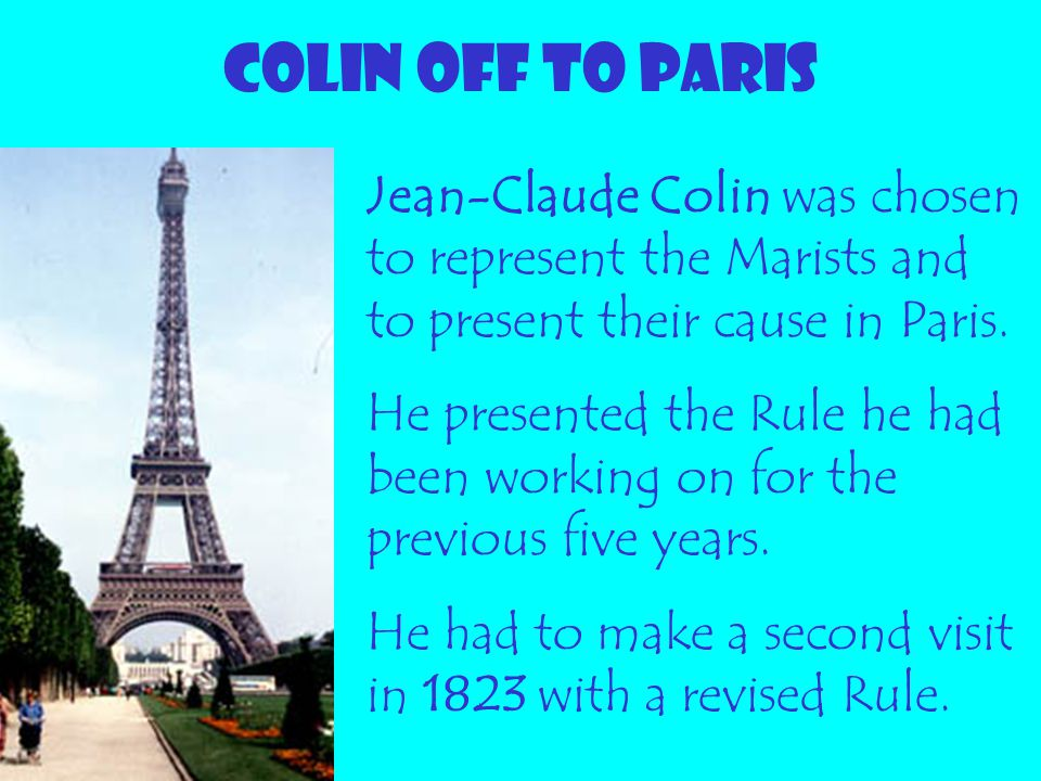COLIN OFF TO PARIS Jean-Claude Colin was chosen to represent the Marists and to present their cause in Paris.