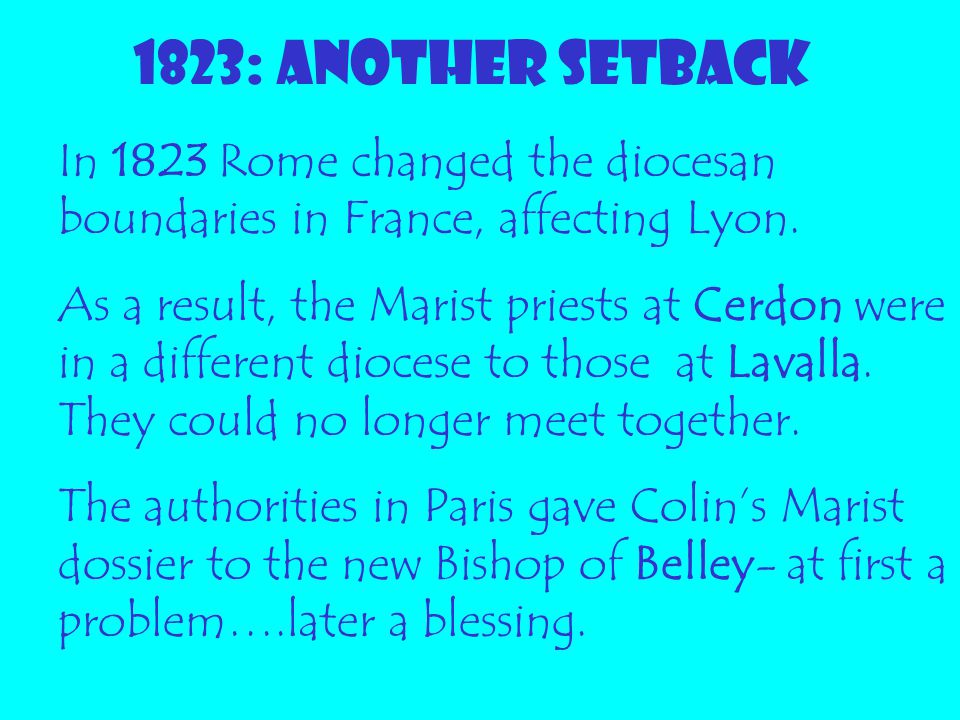 1823: ANOTHER SETBACK In 1823 Rome changed the diocesan boundaries in France, affecting Lyon.