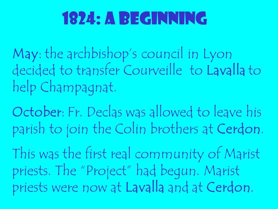 1824: A BEGINNING May: the archbishop's council in Lyon decided to transfer Courveille to Lavalla to help Champagnat.