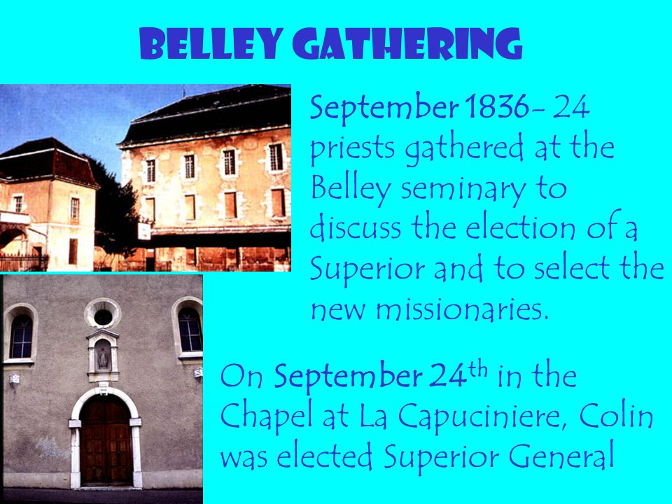 BELLEY GATHERING September 1836- 24 priests gathered at the Belley seminary to discuss the election of a Superior and to select the new missionaries.