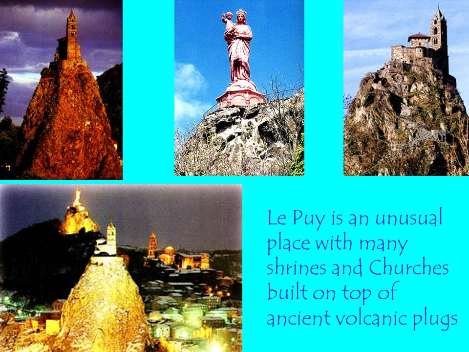 Le Puy is an unusual place with many shrines and Churches built on top of ancient volcanic plugs