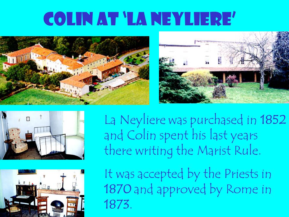 COLIN AT 'La NEYLIERE' La Neyliere was purchased in 1852 and Colin spent his last years there writing the Marist Rule.