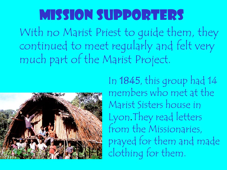 MISSION SUPPORTERS With no Marist Priest to guide them, they continued to meet regularly and felt very much part of the Marist Project.