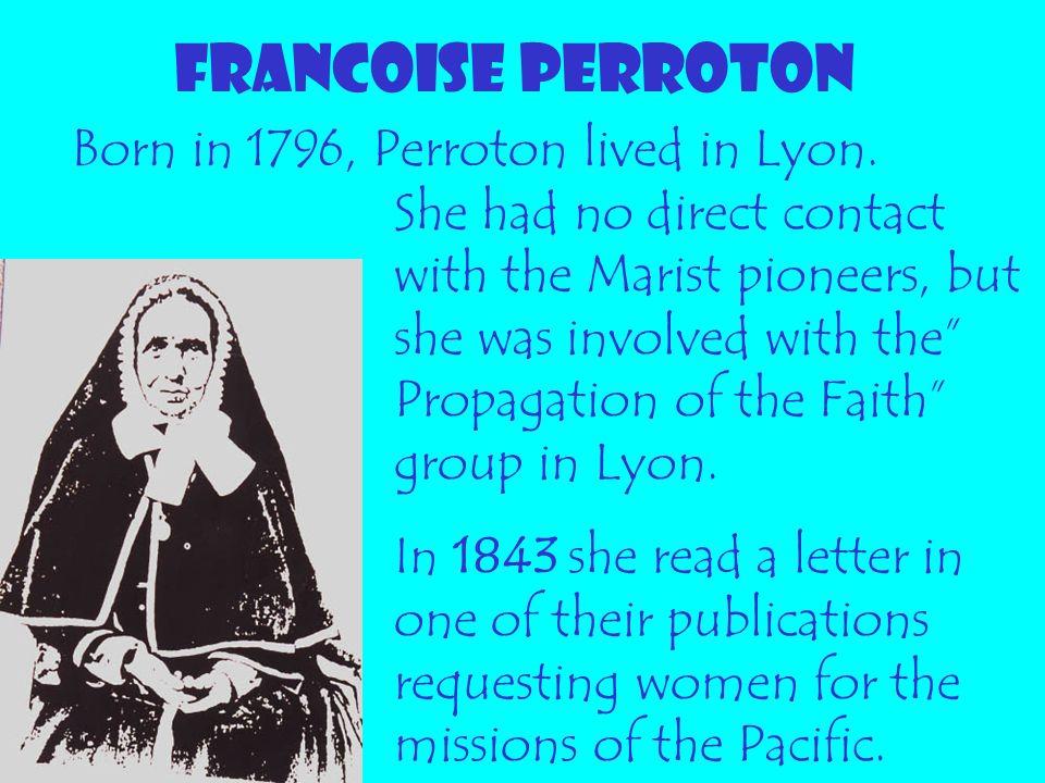 FRANCOISE PERROTON Born in 1796, Perroton lived in Lyon.