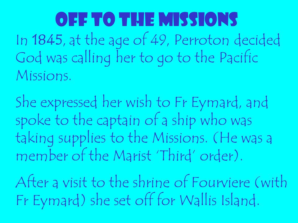 OFF TO THE MISSIONS In 1845, at the age of 49, Perroton decided God was calling her to go to the Pacific Missions.