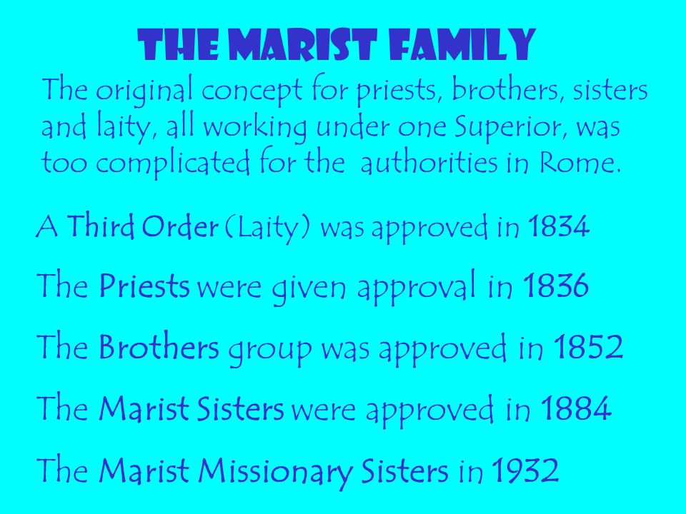 THE MARIST FAMILY The Priests were given approval in 1836