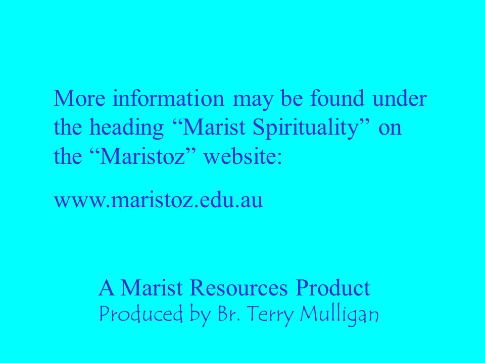 More information may be found under the heading Marist Spirituality on the Maristoz website: