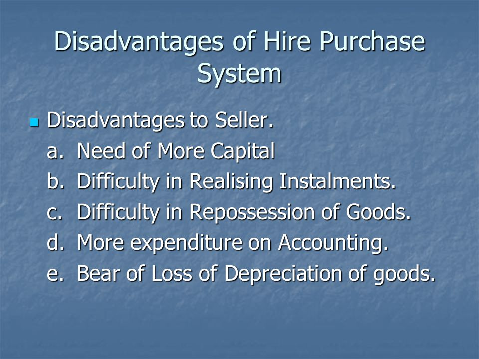 Disadvantages of Hire Purchase System