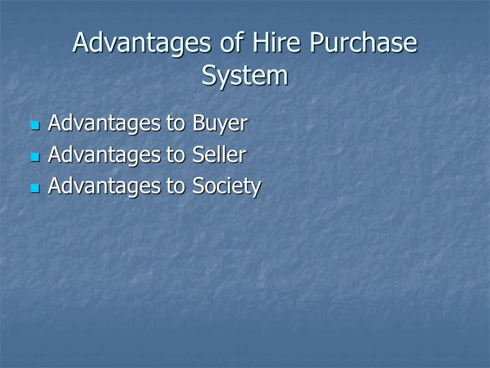 Advantages of Hire Purchase System